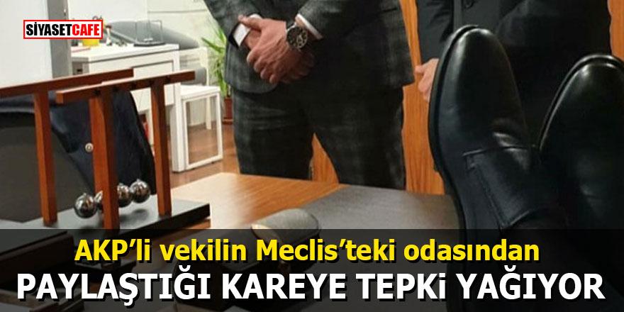 AKP'li vekilin Meclis'teki odasından paylaştığı kareye tepki yağıyor