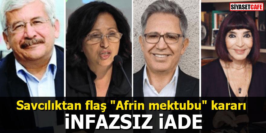 """Savcılıktan flaş """"Afrin mektubu"""" kararı: İnfazsız iade"""