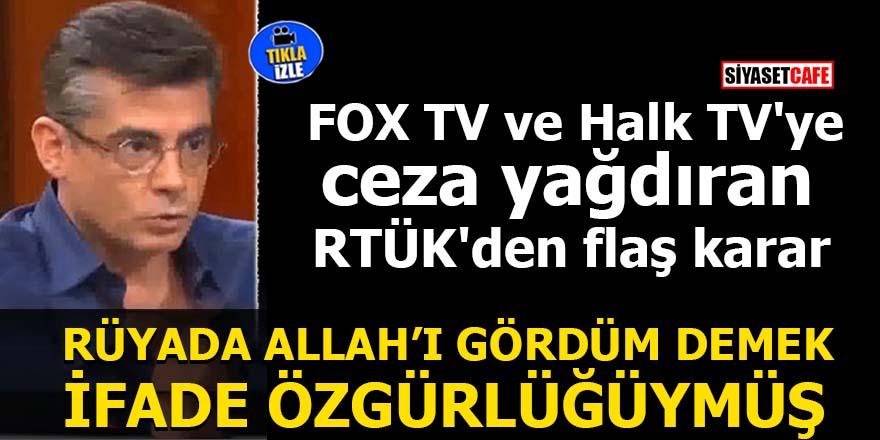 FOX TV ve Halk TV'ye ceza yağdıran RTÜK'den flaş karar Rüyada Allah'ı gördüm demek ifade özgürlüğü
