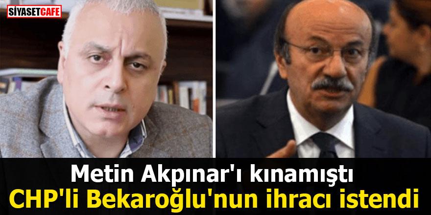 Metin Akpınar'ı kınamıştı: CHP'li Bekaroğlu'nun ihracı istendi