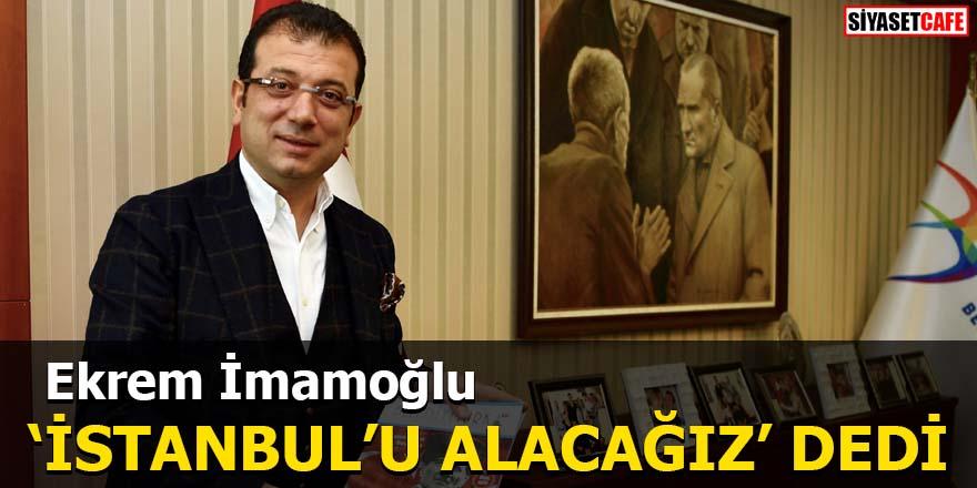 Ekrem İmamoğlu 'İstanbul'u alacağız' dedi