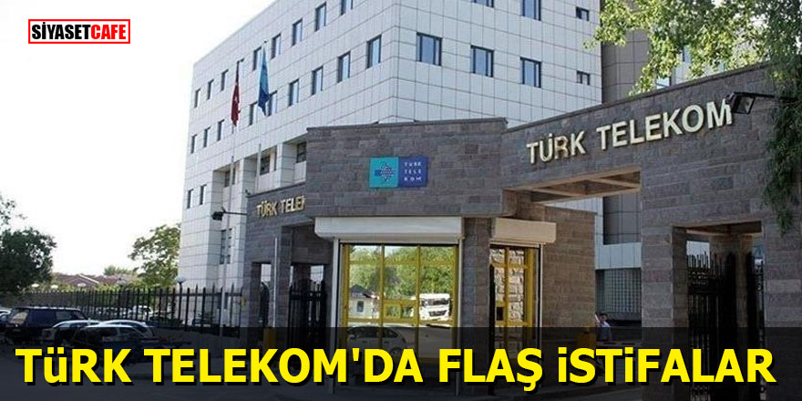 Türk Telekom'da flaş istifalar