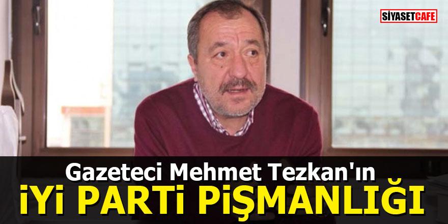 Gazeteci Mehmet Tezkan'ın İYİ Parti pişmanlığı