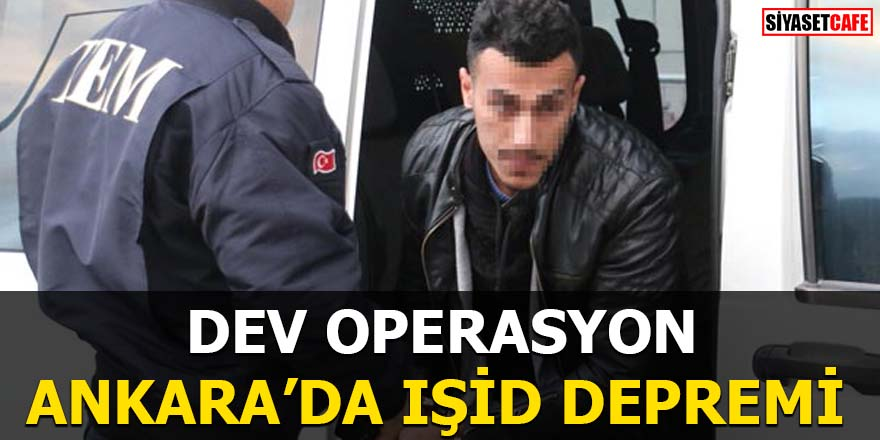 Ankara'da IŞİD depremi Dev operasyon