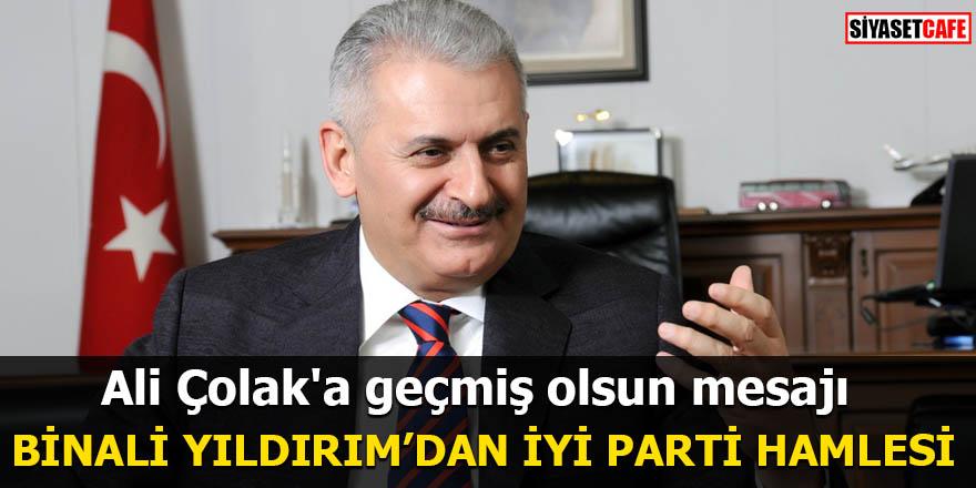 Binali Yıldırım'dan flaş İyi Parti hamlesi Ali Çolak'a geçmiş olsun mesajı