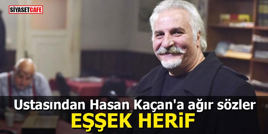 Ustasından Hasan Kaçan'a ağır sözler: Eşşek herif