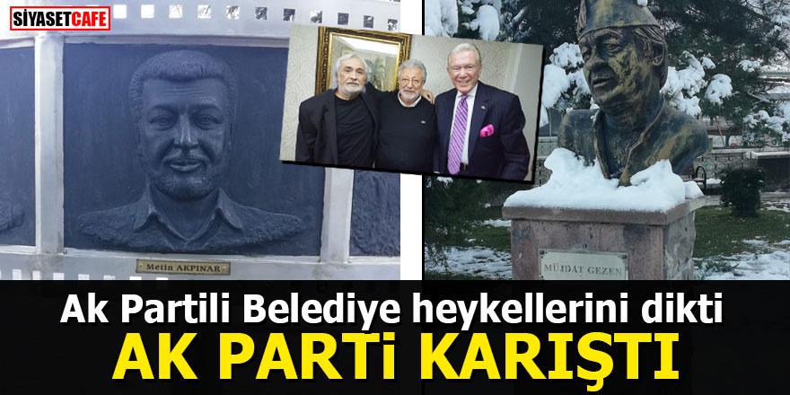 Ak Partili Belediye heykellerini dikti AK Parti karıştı