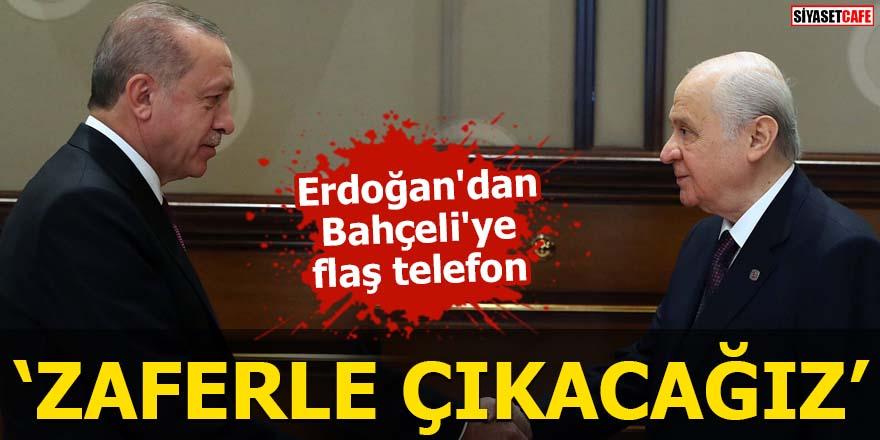 Erdoğan'dan Bahçeli'ye flaş telefon 'Zaferle çıkacağız'