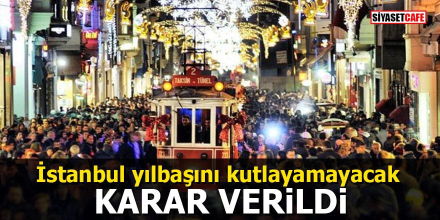İstanbul yılbaşını kutlayamayacak Karar verildi