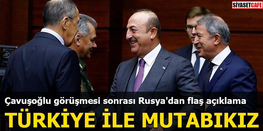 Çavuşoğlu görüşmesi sonrası Rusya'dan flaş açıklama Türkiye ile mutabıkız