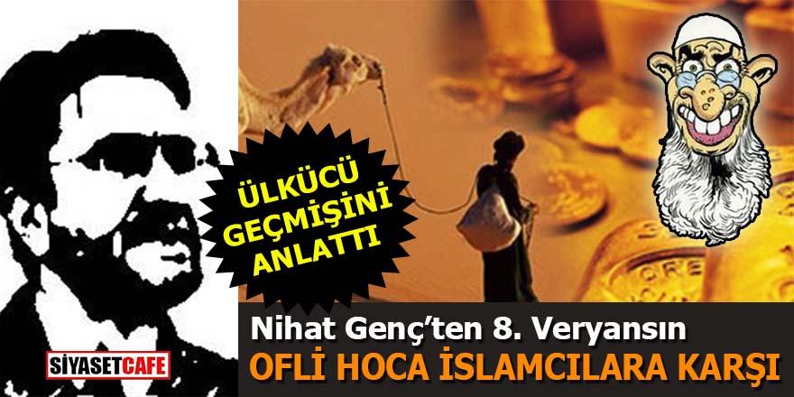 Nihat Genç Ülkücü geçmişini anlattı: Ofli Hoca İslamcılara karşı