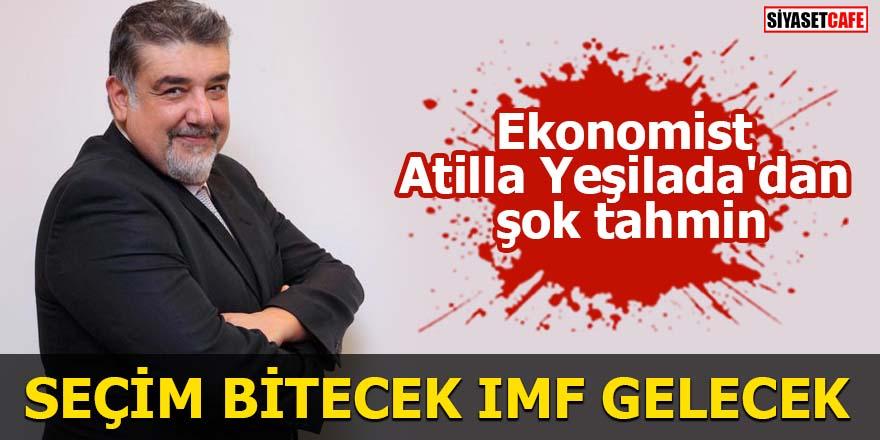 Ekonomist Atilla Yeşilada'dan şok tahmin Seçim bitecek IMF gelecek