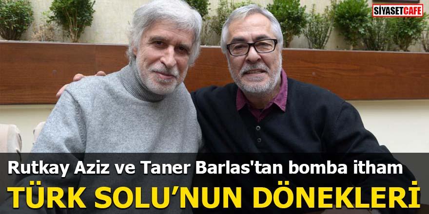 Rutkay Aziz ve Taner Barlas'tan bomba itham Türk Solu'nun dönekleri
