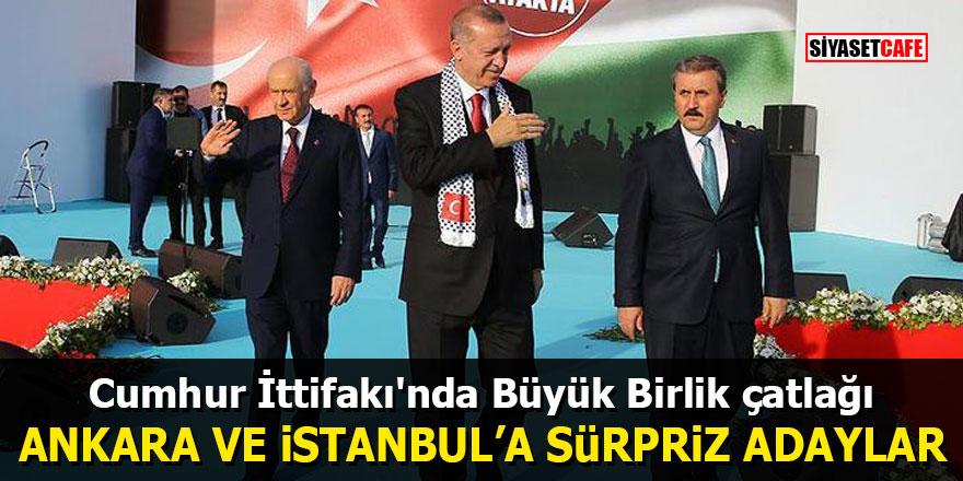 Cumhur İttifakı'nda Büyük Birlik çatlağı: Ankara ve İstanbul'a sürpriz adaylar