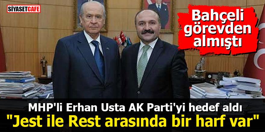 """Bahçeli görevden almıştı! MHP'li Erhan Usta AK Parti'yi hedef aldı: """"Jest ile Rest arasında bir harf var"""""""