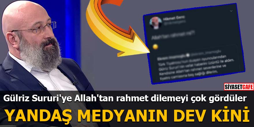Gülriz Sururi'ye Allah'tan rahmet dilemeyi çok gördüler Yandaş medyanın deve kini