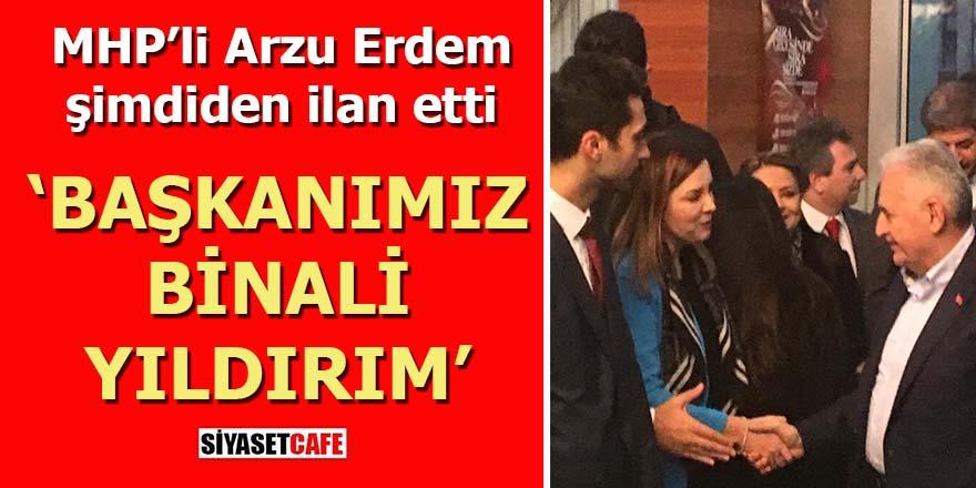 MHP'li Azru Erdem şimdiden ilan etti: Başkanımız Binali Yıldırım