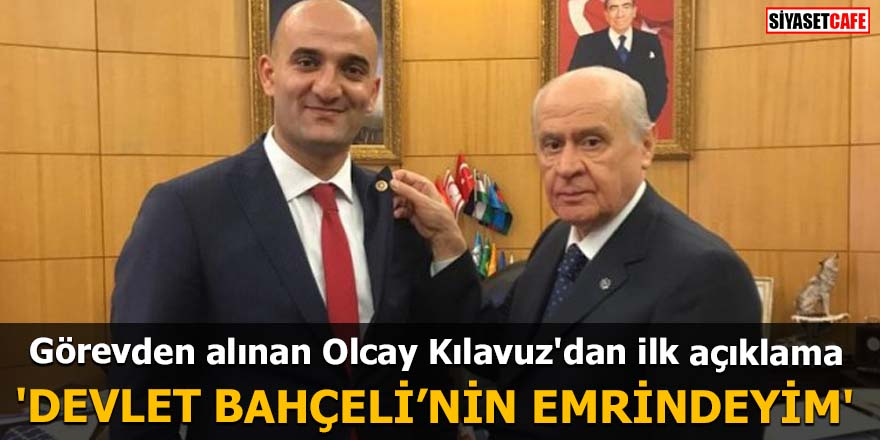 Görevden alınan Olcay Kılavuz'dan ilk açıklama 'Devlet Bahçeli'nin emrindeyim'