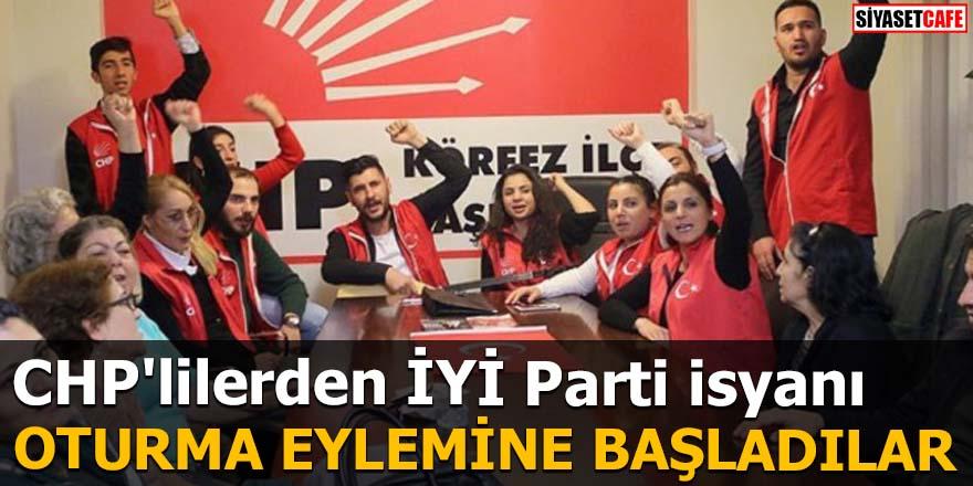 CHP'lilerden İYİ Parti isyanı Oturma eylemine başladılar