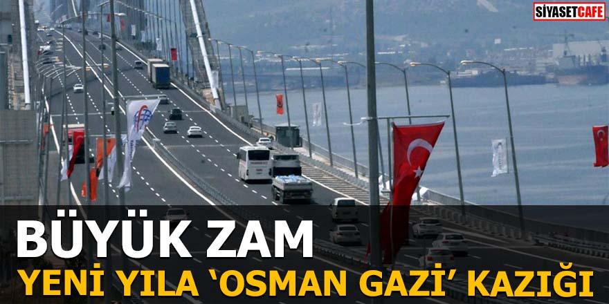 Yeni yıla 'Osman Gazi' kazığı Büyük zam