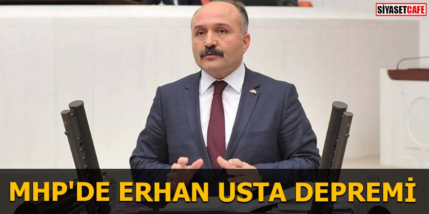MHP'de Erhan Usta depremi