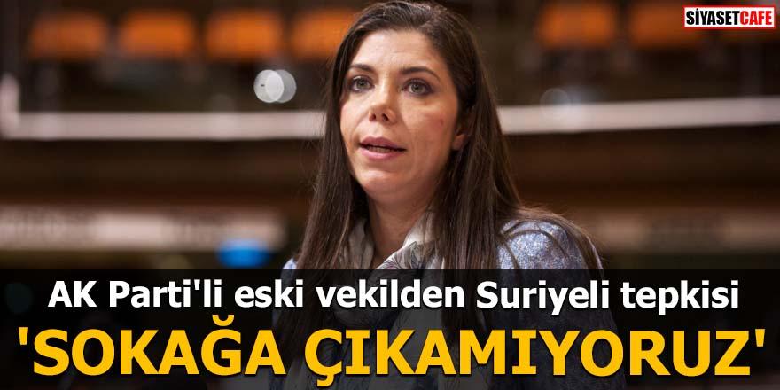 AK Parti'li eski vekilden Suriyeli tepkisi 'Sokağa çıkamıyoruz'