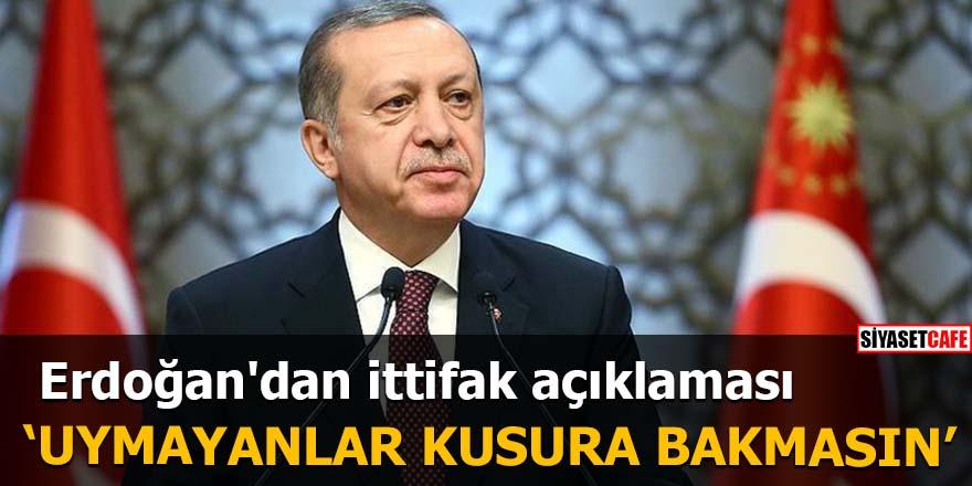 Erdoğan'dan ittifak açıklaması 'Uymayanlar kusura bakmasın'