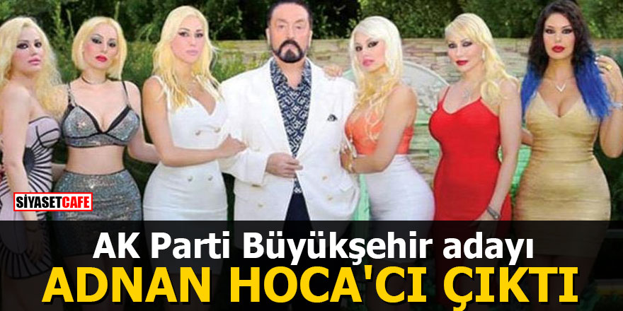 AK Parti Büyükşehir adayı Adnan Hoca'cı çıktı