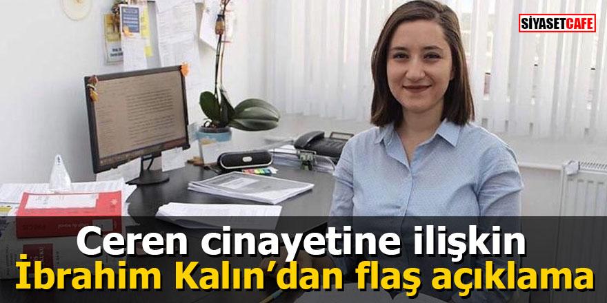 Ceren cinayetine ilişkin İbrahim Kalın'dan flaş açıklama