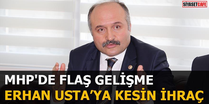 MHP'DE FLAŞ GELİŞME Erhan Usta'ya kesin ihraç