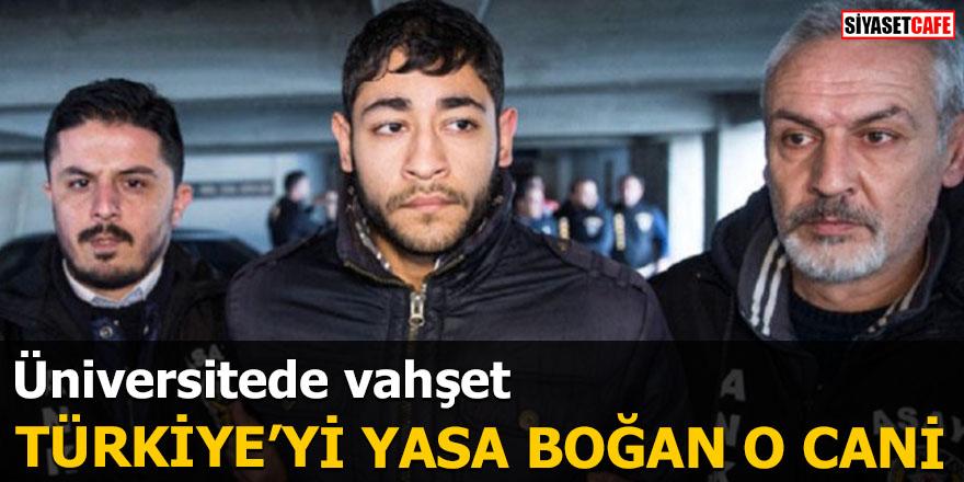 Üniversitede vahşet İşte Türkiye'yi yasa boğan o cani