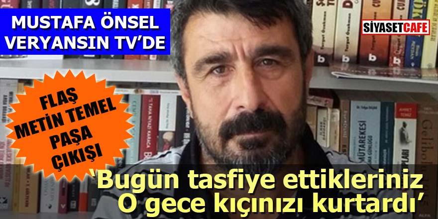 Mustafa Önsel Veryansın TV'de: Bugün tasfiye ettikleriniz O gece kıçınızı kurtardı