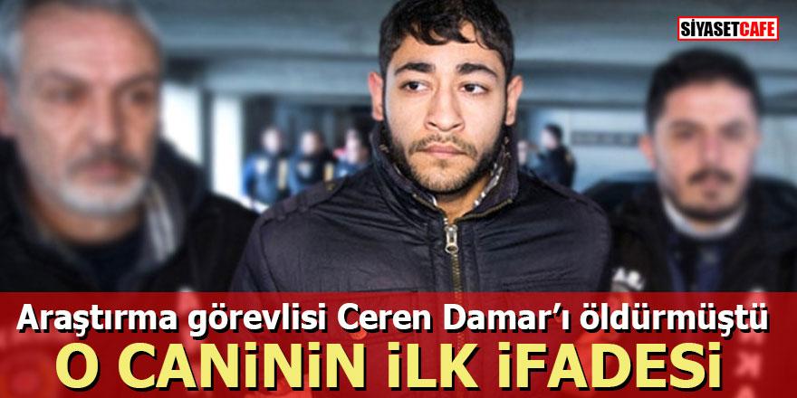 Araştırma görevlisi Ceren Damar'ı öldürmüştü O CANİNİN İLK İFADESİ
