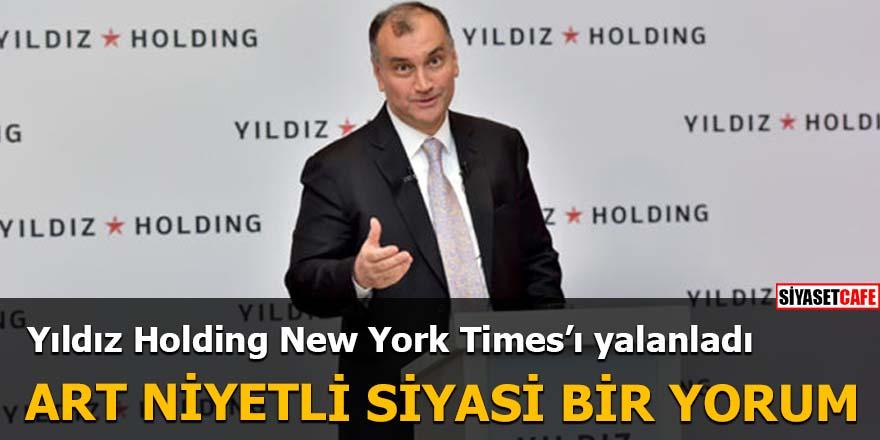 Yıldız Holding, New York Times'ı yalanladı