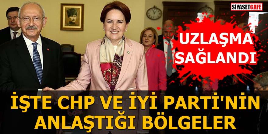İşte CHP ile İYİ Parti'nin anlaştığı bölgeler