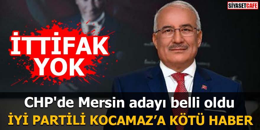 CHP'de Mersin adayı belli oldu İYİ Partili Kocamaz'a kötü haber: İttifak yok