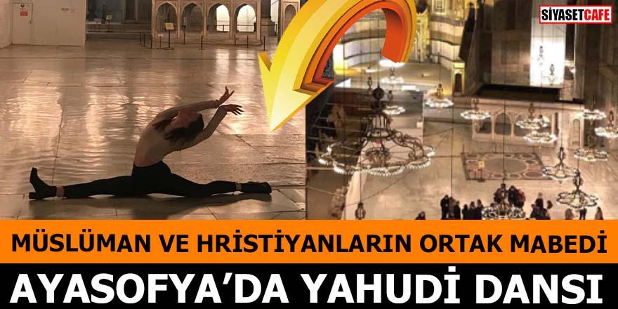 Müslüman ve Hristiyanların ortak mabedi Ayasofya'da Yahudi dansı