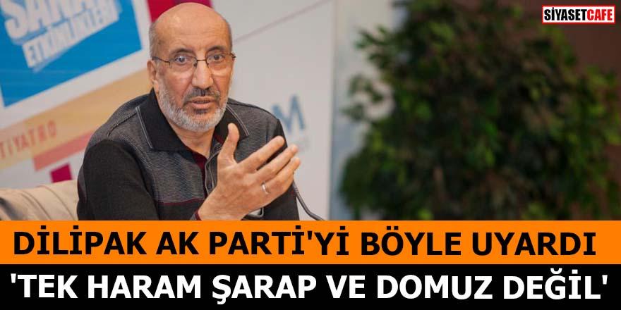 Dilipak AK Parti'yi böyle uyardı 'Tek haram şarap ve domuz değil'