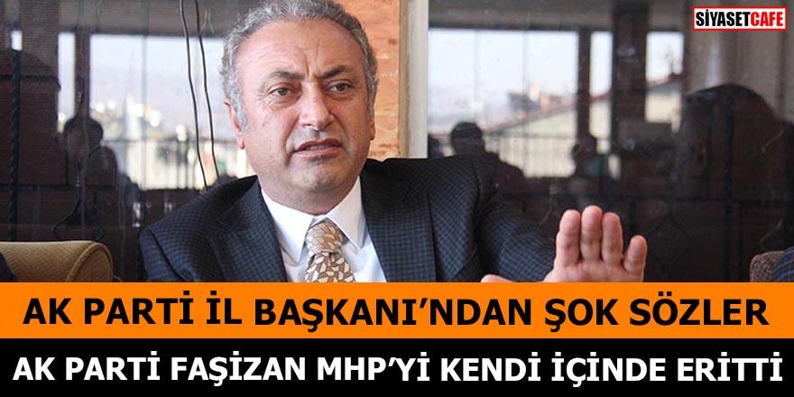 AK Parti İl Başkanı'ndan şok sözler AK Parti faşizan MHP'yi kendi içinde eritti