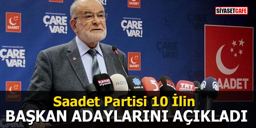 Saadet Partisi 10 İlin başkan adaylarını açıkladı