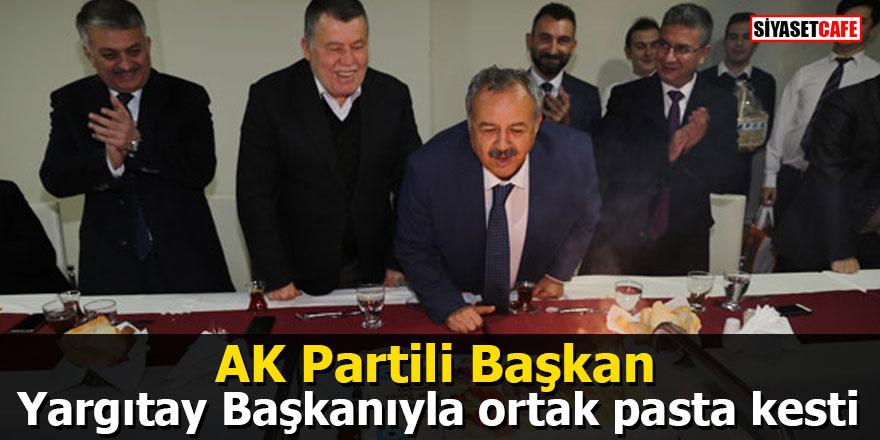 AK Partili Başkan Yargıtay Başkanıyla ortak pasta kesti