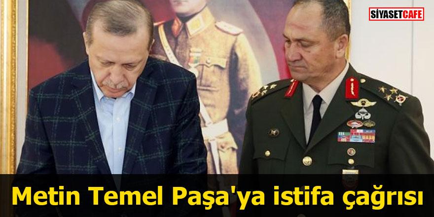 Metin Temel Paşa'ya istifa çağrısı