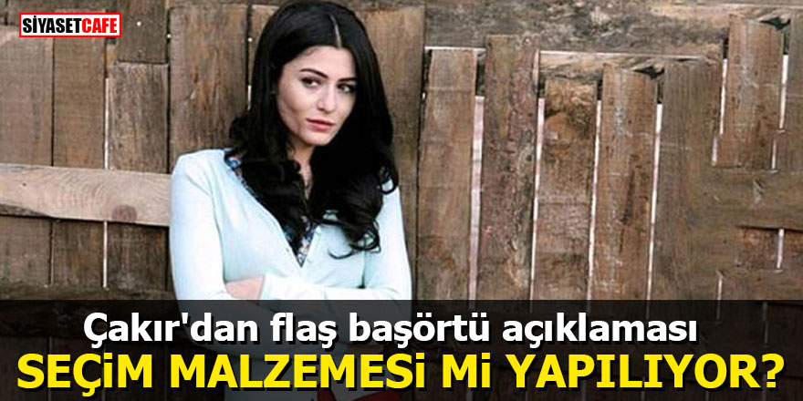 Deniz Çakır'dan flaş başörtü açıklaması: Seçim malzemesi mi yapılıyor?