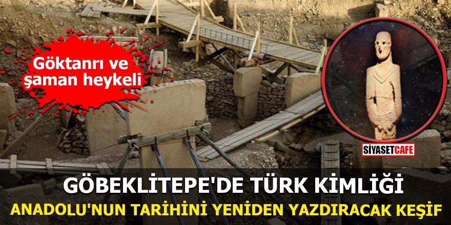 Göbeklitepe'de Türk kimliği Anadolu'nun tarihini yeniden yazdıracak tarihi keşif