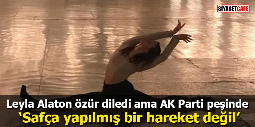 Leyla Alaton özür diledi ama AK Parti peşinde: 'Safça yapılmış bir hareket değil'