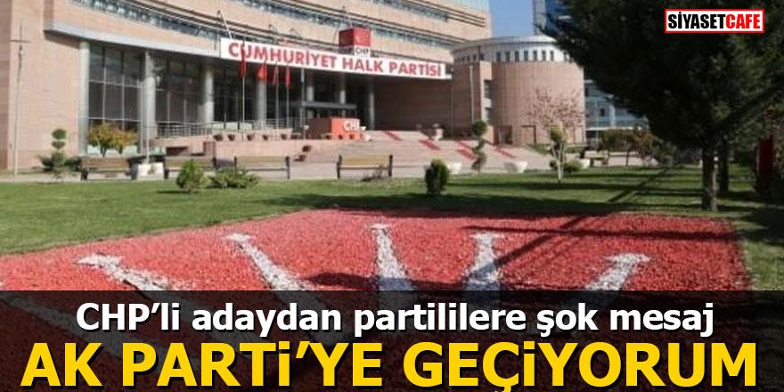 CHP'li adaydan partililere şok mesaj: Ak Parti'ye geçiyorum