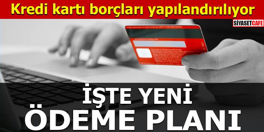 Kredi kartı borçları yapılandırılıyor İşte yeni ödeme planı