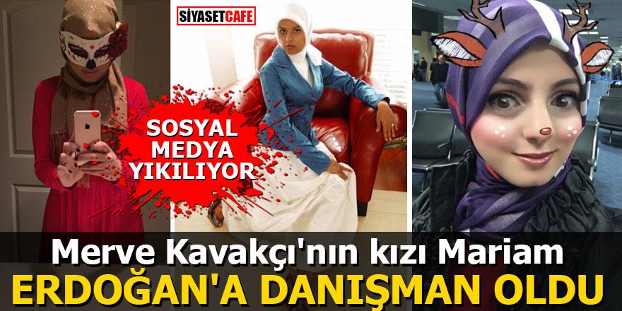 Merve Kavakçı'nın kızı Mariam Erdoğan'a danışman oldu