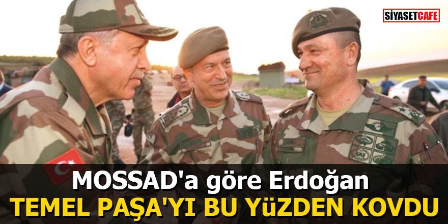 MOSSAD'a göre Erdoğan Temel Paşa'yı bu yüzden kovdu