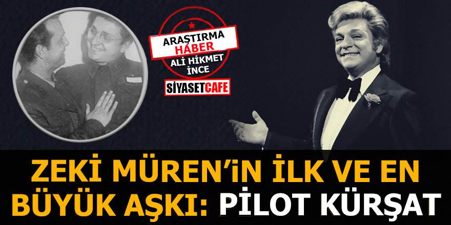 Zeki Müren'in ilk ve en büyük aşkı: Pilot Kürşat bey